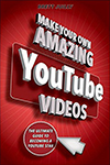 Make Your Own Amazing YouTube Videos by Brett Juilly